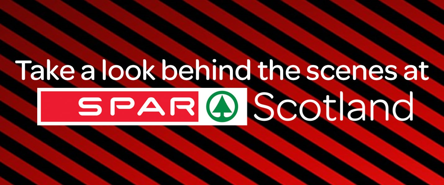 Take a look Behind the scenes at SPAR Scotland